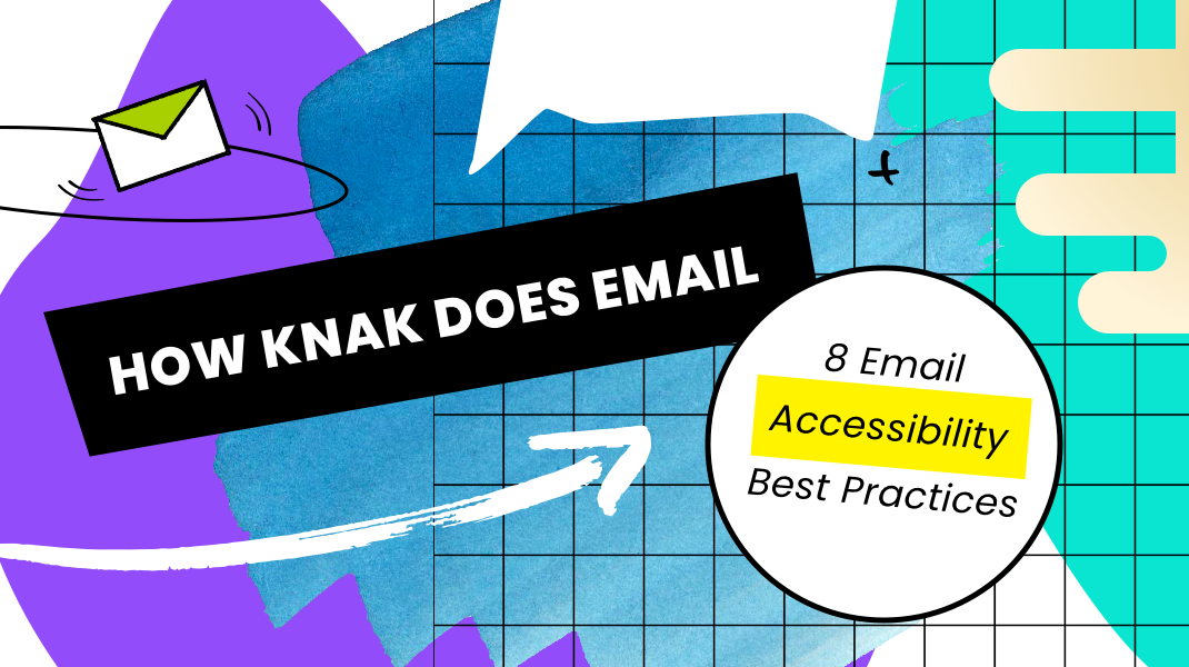 how knak does email graphic for 8 email accessibility best practices post