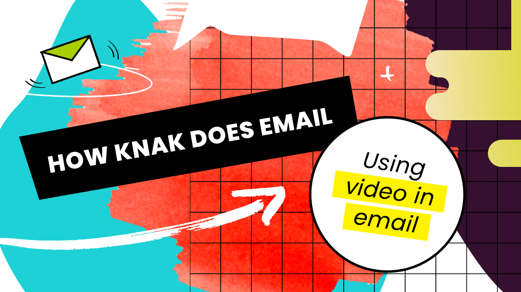how knak does email - using video in email